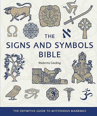 The Signs and Symbols Bible: The Definitive Guide to Mysterious Markings - Gauding, Madonna
