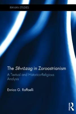 The Sih-Rozag in Zoroastrianism: A Textual and Historico-Religious Analysis - Raffaelli, Enrico