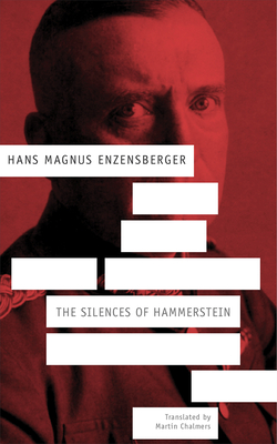 The Silences of Hammerstein: A German Story - Enzensberger, Hans Magnus, and Chalmers, Martin (Translated by)