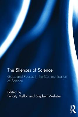 The Silences of Science: Gaps and Pauses in the Communication of Science - Mellor, Felicity (Editor), and Webster, Stephen (Editor)