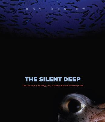 The Silent Deep: The Discovery, Ecology, and Conservation of the Deep Sea - Koslow, Tony