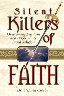 The Silent Killers of the Faith: Overcoming Legalism and Performance Based Religion - Crosby, Stephen