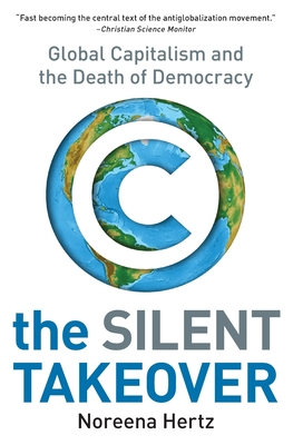 The Silent Takeover: Global Capitalism and the Death of Democracy - Hertz, Noreena