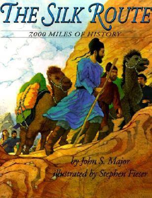 The Silk Route: 7,000 Miles of History - Major, John S, Mr.