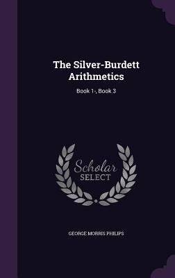 The Silver-Burdett Arithmetics: Book 1-, Book 3 - Philips, George Morris