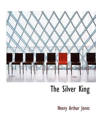 The Silver King - Jones, Henry Arthur