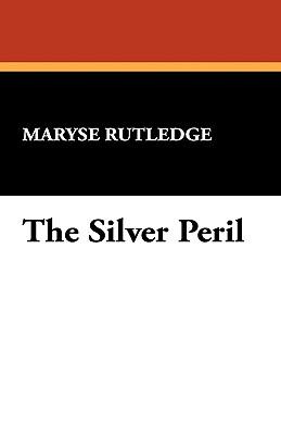 The Silver Peril - Rutledge, Maryse