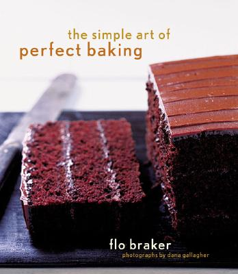 The Simple Art of Perfect Baking - Braker, Flo, and Gallagher, Dana (Photographer)