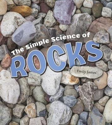 The Simple Science of Rocks - James, Emily