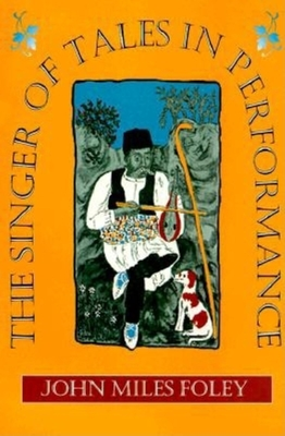 The Singer of Tales in Performance - Foley, John Miles