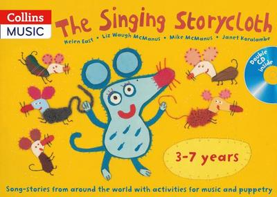 The Singing Storycloth: Song-Stories from Around the World with Activities for Music and Poetry - East, Helen, and Koralambe, Janet, and McManus, Mike