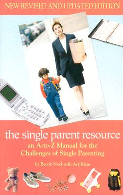 The Single Parent Resource: An A to Z Guide for the Challenges of Single Parenting - Noel, Brook, and Klein, Art