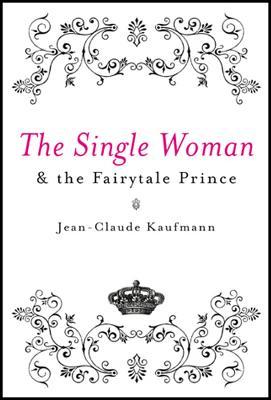 The Single Woman and the Fairytale Prince - Kaufmann, Jean-Claude