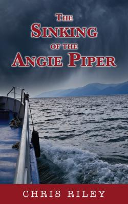 The Sinking of the Angie Piper - Riley, Chris