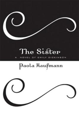 The Sister: A Novel of Emily Dickinson - Kaufmann, Paola
