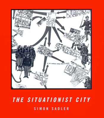 The Situationist City - Sadler, Simon