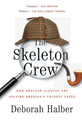 The Skeleton Crew: How Amateur Sleuths Are Solving America S Coldest Cases - Halber, Deborah