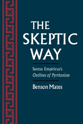 The Skeptic Way: Sextus Empiricus's Outlines of Pyrrhonism - Mates, Benson (Translated by)