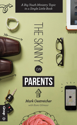The Skinny on Parents: A Big Youth Ministry Topic in a Single Little Book - Oestreicher, Mark, and Gilmour, Kami