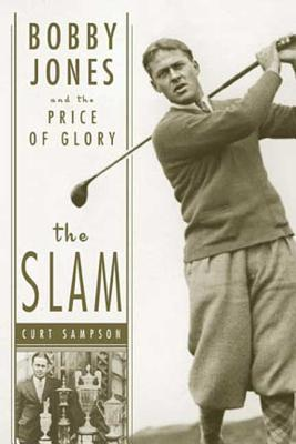 The Slam: Bobby Jones and the Price of Glory - Sampson, Curt