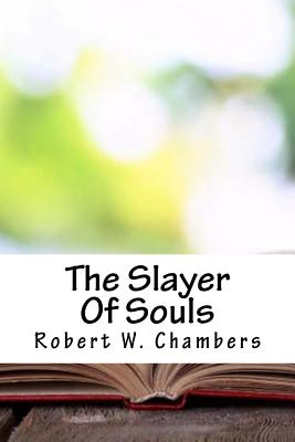 The Slayer of Souls - Chambers, Robert W