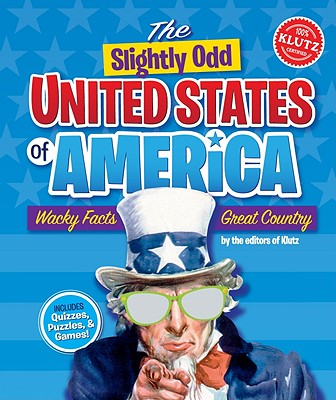 The Slightly Odd United States of America: Wacky Facts, Great Country - Klutz Press (Creator)