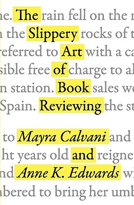 The Slippery Art of Book Reviewing - Calvani, Mayra, and Edwards, Anne K