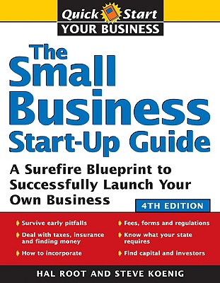 The Small Business Start-Up Guide: A Surefire Blueprint to Successfully Launch Your Own Business - Root, Hal, and Koenig, Steve