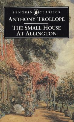 The Small House at Allington - Trollope, Anthony, and Thompson, Julian (Editor), and Thompson, Julian F (Introduction by)