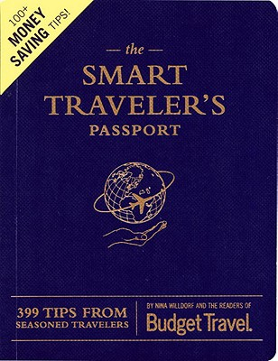 The Smart Traveler's Passport: 399 Tips from Seasoned Travelers - Torkells, Erik, and Readers of Budget Travel Magazine