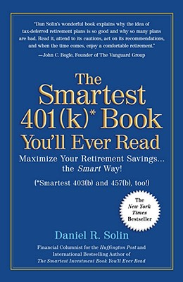 The Smartest 401(k) Book You'll Ever Read: Maximize Your Retirement Savings...the Smart Way! - Solin, Daniel R