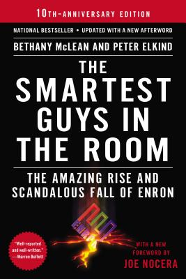 The Smartest Guys in the Room: The Amazing Rise and Scandalous Fall of Enron - McLean, Bethany, and Elkind, Peter, and Nocera, Joe (Foreword by)