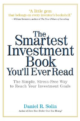 The Smartest Investment Book You'll Ever Read: The Simple, Stress-Free Way to Reach Your Investment Goals - Solin, Daniel R