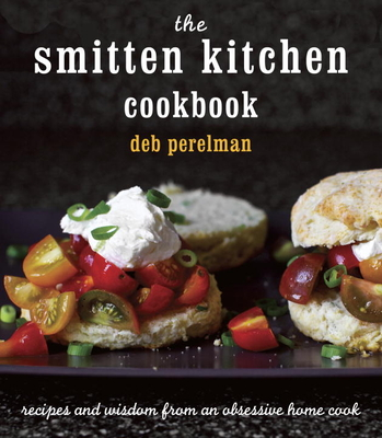 The Smitten Kitchen Cookbook: Recipes and Wisdom from an Obsessive Home Cook - Perelman, Deb