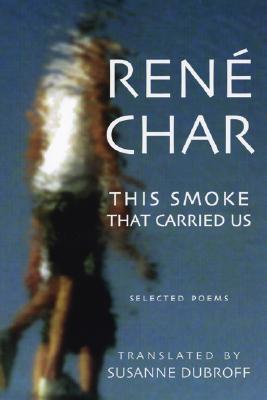 The Smoke That Carried Us: Selected Poems of Rene Char - Char, Rene, and Dubroff, Susanne (Editor), and Merrill, Christopher (Preface by)