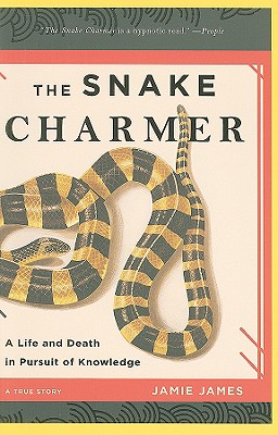 The Snake Charmer: A Life and Death in Pursuit of Knowledge - James, Jamie