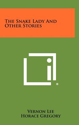The Snake Lady and Other Stories - Lee, Vernon, and Gregory, Horace (Editor)