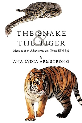 The Snake & the Tiger: Memoirs of an Adventurous and Travel Filled Life - Armstrong, Ana Lydia