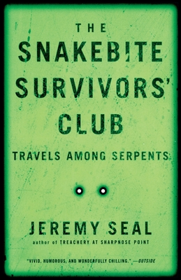 The Snakebite Survivors' Club: Travels Among Serpents - Seal, Jeremy