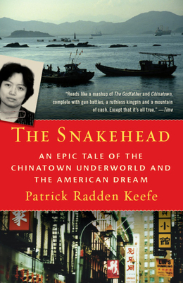 The Snakehead: An Epic Tale of the Chinatown Underworld and the American Dream - Keefe, Patrick Radden
