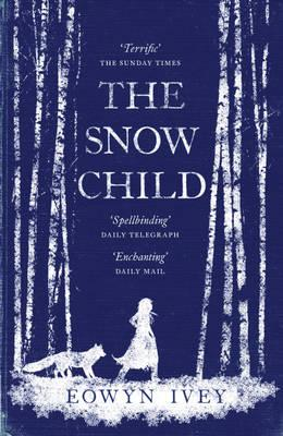The Snow Child: The Richard and Judy Bestseller - Ivey, Eowyn