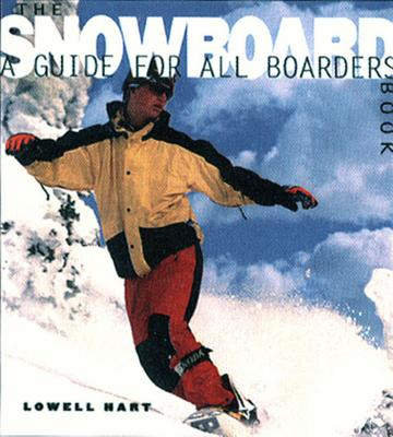 The Snowboard Book: A Guide for All Boarders - Hart, Lowell