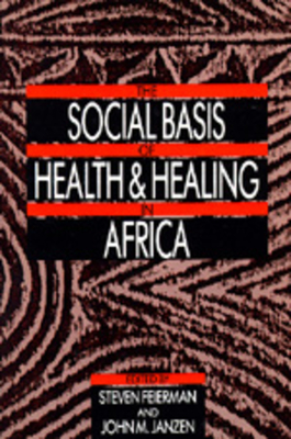 The Social Basis of Health and Healing in Africa - Feierman, Steven (Editor), and Janzen, John M (Editor)