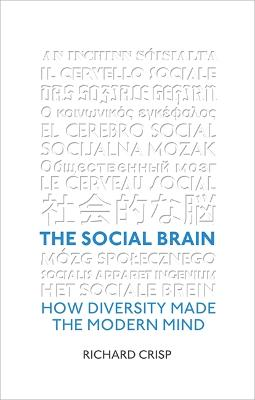 The Social Brain: How Diversity Made The Modern Mind - Crisp, Richard