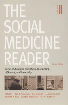 The Social Medicine Reader, Second Edition: Volume Two: Social and Cultural Contributions to Health, Difference, and Inequality - Henderson, Gail E. (Editor), and Estroff, Sue E. (Editor), and Churchill, Larry R. (Editor)