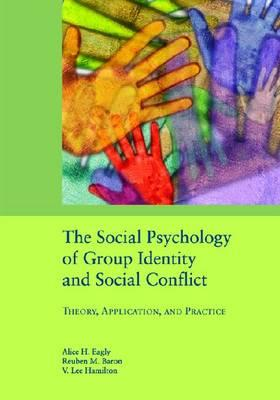 The Social Psychology of Group Identity and Social Conflict: Theory, Application, and Practice - Eagly, Alice H, PhD (Editor), and Baron, Reuben M, PH.D. (Editor), and Hamilton (Editor)