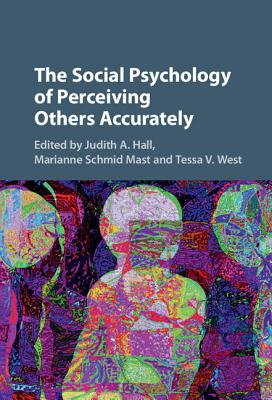 The Social Psychology of Perceiving Others Accurately - Hall, Judith A, Dr. (Editor)