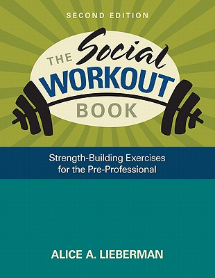 The Social Workout Book: Strength-Building Exercises for the Pre-Professional - Lieberman, Alice A, Dr.