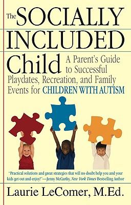 The Socially Included Child: A Parent's Guide to Successful Playdates, Recreation, and Family Events for Children with Autism - Lecomer, Laurie