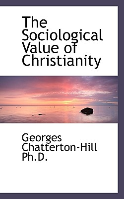 The Sociological Value of Christianity - Chatterton-Hill, Georges